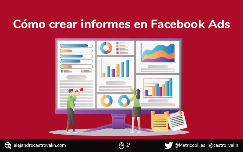 Cómo crear informes en Facebook Ads