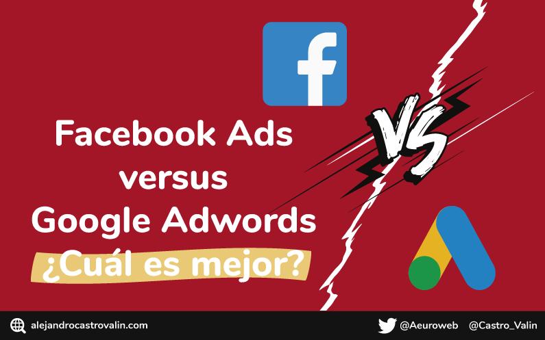 Facebook Ads vs Google Ads ¿Cuál es la mejor? [Diferencias]