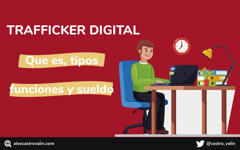 Qué es un Trafficker Digital: Tipos de Trafficker, cuales son sus funciones y su sueldo